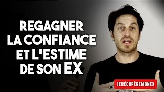 COMMENT REGAGNER LA CONFIANCE ET L'ESTIME DE SON EX POUR LA RECONQUÉRIR