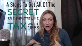 4 Steps to Get all of the SECRET Tax Write-offs for Self-employed LLCs PART 1