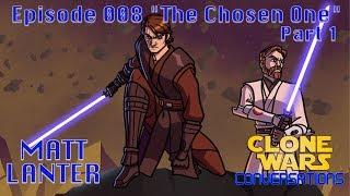 Clone Wars Conversations Ep. 8: MATT LANTER The Chosen One Part 1