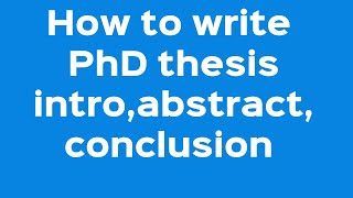 PhD thesis' introduction, abstract and conclusion: How to write them perfectly.