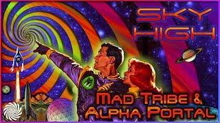 Mad Tribe & Alpha Portal   Sky High