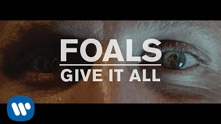 FOALS   Give It All [Official Music Video]