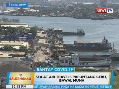 [GMA]  BT: Sea at air travels papuntang Cebu, bawal muna