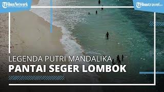Menelusuri Legenda Putri Mandalika di Pantai Seger Lombok yang Indah dan Mempesona