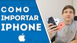 Como Importar IPHONE - Tudo Que Você PRECISA Saber Para NÃO Ser TAXADO