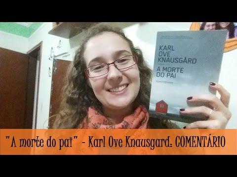 A morte do pai - Karl Ove Knausgard: COMENTÁRIO