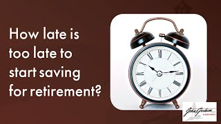 How late is too late to start saving for retirement?
