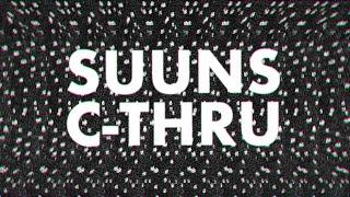 "SUUNS – ""C-Thru"""