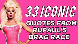 "33 Iconic Quotes From ""RuPaul's Drag Race"""