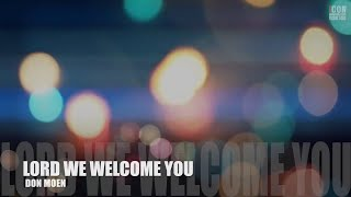 LORD WE WELCOME YOU - Don Moen [HD]