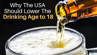Should the USA Lower the Drinking Age to 18?