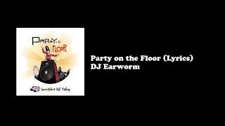Party on the Floor - Lyrics (DJ Earworm)