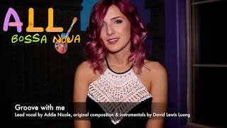 Bossa Nova Songs: Groove with me (Bossa Nova Songs with Addie Nicole and LewisLuong)
