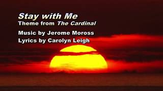 """Stay With Me"" Theme from the Cardinal Music by Jerome Moross Lyrics by Carolyn Leigh"