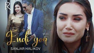 Sanjar Halikov - Endi yo