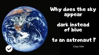 Why does the sky appear dark instead of blue to an astronaut?