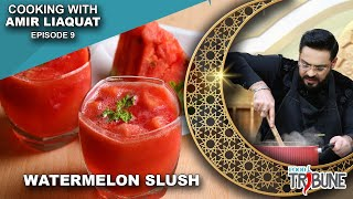 Watermelon Slush - Cooking with Aamir Liaquat Episode 09