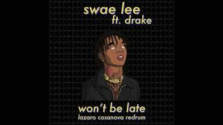Swae Lee Ft. Drake   Won't Be Late (Lazaro Casanova Redrum)
