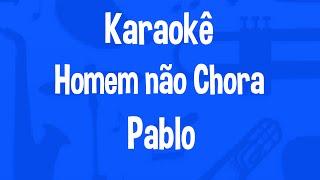 Karaokê Pablo - Porque Homem não chora