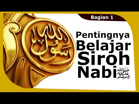Sirah Nabi 1: Pentingnya Belajar Siroh Nabi صلى الله عليه وسلم