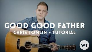Good Good Father – Chris Tomlin (Housefires) – Tutorial