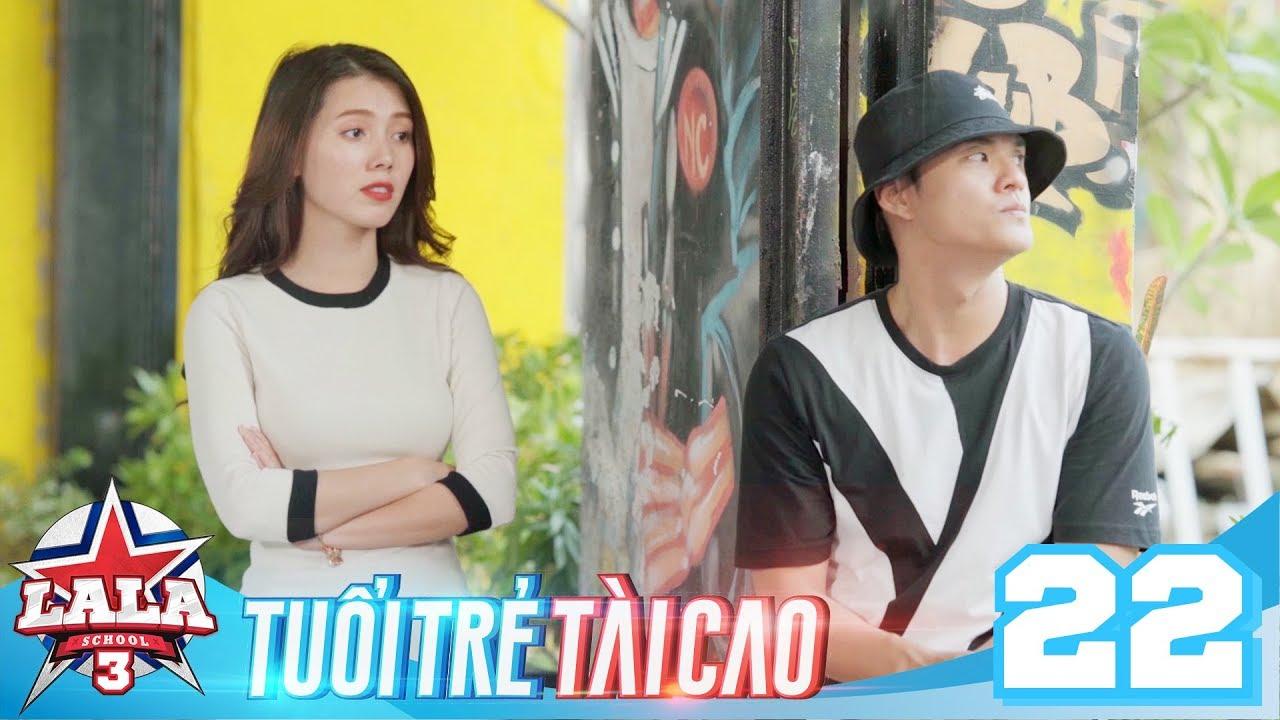 LA LA SCHOOL | TẬP 22 | Season 3 : TUỔI TRẺ TÀI CAO | Phim Học Đường Âm Nhạc 2019