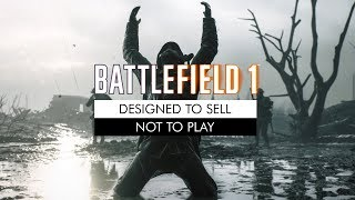 Battlefield 1: Designed to Sell, Not to Play