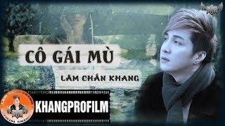CÔ GÁI MÙ | LÂM CHẤN KHANG | LYRIC VIDEO