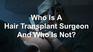 Who is a hair transplant surgeon and who is not?