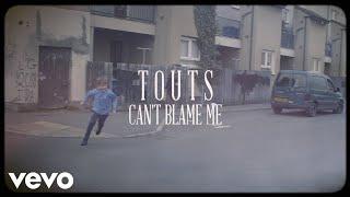 Touts   Can't Blame Me