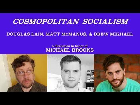 Pt. 10 THE MICHAEL BROOKS TRIBUTE SERIES: Cosmopolitan Socialism Ft. Matt McManus & Drew Mikhael