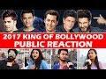 PUBLIC REACTION | 2017 KING OF BOLLYWOOD | Salman, Shahrukh, Aamir, Ajay, Akshay