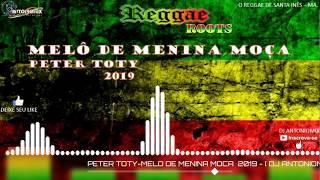 PETER TOTY-MELO DE MENINA MOÇA 2019 [ DJ ANTONIOMIX ]