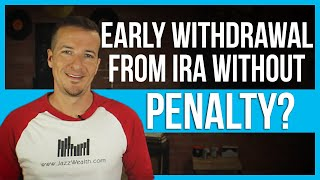 Early withdrawal from IRA WITHOUT 10% penalty.