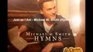 Just as I Am   Michael W  Smith Hymns 2014