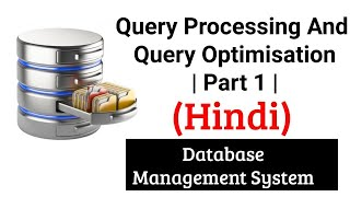 Query Processing And Query Optimisation   Part 1   DBMS Lectures in Hindi
