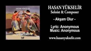 Hasan Yükselir - Akşam Olur - Lyric & Music: Anonymous