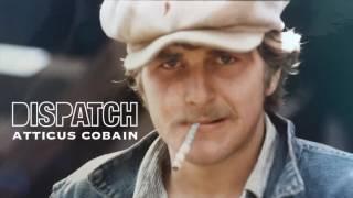 Dispatch - Atticus Cobain [Official Audio]