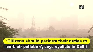 'Citizens should perform their duties to curb air pollution', says cyclists in Delhi  IMAGES, GIF, ANIMATED GIF, WALLPAPER, STICKER FOR WHATSAPP & FACEBOOK