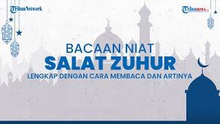 Bacaan Niat Salat Zuhur, Lengkap dengan Cara Membaca dan Terjemahannya