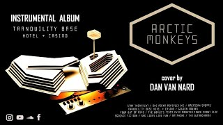 Arctic Monkeys   Tranquility Base Hotel & Casino (FULL ALBUM) Instrumental Cover + Lyrics