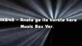 AKB48 - Anata ga ite kureta kara / Music Box Ver.