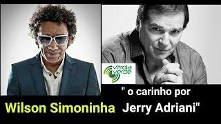 """Wilson Simoninha - Depoimento """"O carinho por Jerry Adriani"""""""