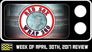 Red Sox Wrap 360 Discussion for April 30th, 2017   AfterBuzz TV