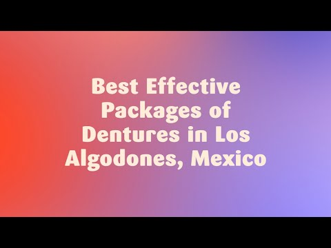 Best Effective Packages of Dentures in Los Algodones, Mexico