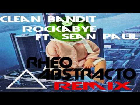 Clean Bandit - Rockabye ft  Sean Paul (Rheo Abstracto EDM Remix) *Free Download*