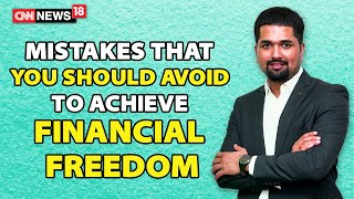 Mistakes That You Should Avoid To Achieve Financial Freedom | CNN News18 | MDS | EP : 311