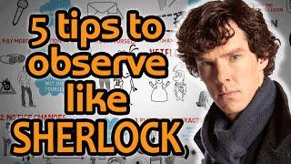 HOW TO OBSERVE like Sherlock Holmes - 5 Hyper Observant Techniques