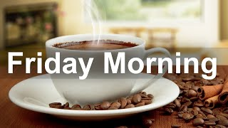 Friday Morning Jazz - Happy Jazz and Bossa Nova Music for Good Mood Morning