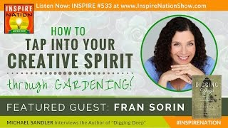 🌟 FRAN SORIN: How to Tap into Your Creativity through Gardening! | Digging Deep